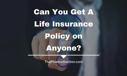 Can You Get A Life Insurance Policy On Anyone?