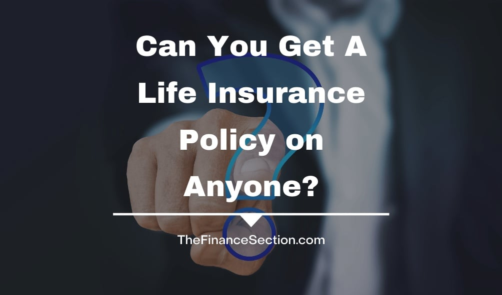Can You Get A Life Insurance Policy On Anyone? | The ...