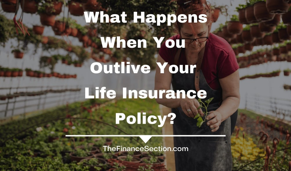 What Happens When You Outlive Your Life Insurance Policy?