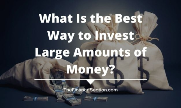 What Is the Best Way to Invest Large Amounts of Money?