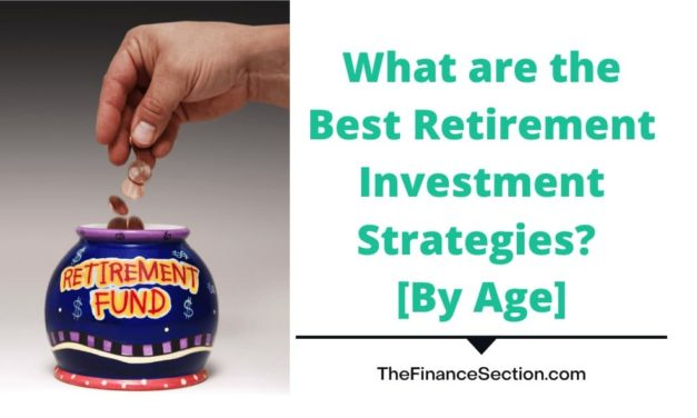 What are the Best Retirement Investment Strategies? [By Age]