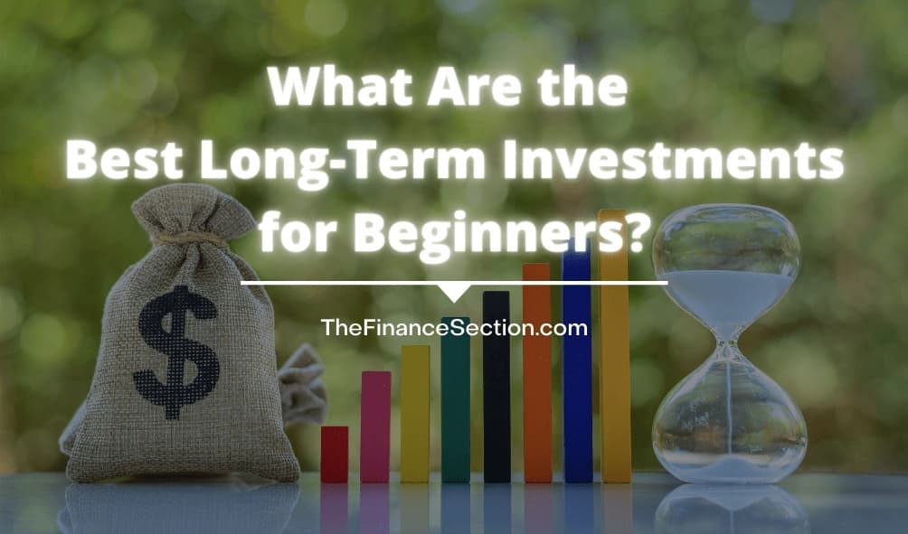What Are the Best Long-Term Investments for Beginners?
