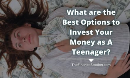 What are the Best Options to Invest Your Money as A Teenager?